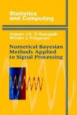 Numerical Bayesian Methods Applied to Signal Processing - Joseph J.K. Ó Ruanaidh, William J. Fitzgerald, Joseph J. O'Ruanaidh