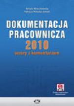 Dokumentacja pracownicza 2010 ? wzory z komentarzem (z suplementem elektronicznym) - Renata Mroczkowska, Patrycja Potocka-Szmoń