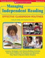 Managing Independent Reading: Effective Classroom Routines: Lessons, Strategies, and Literacy-Building Activities That Teach Children the Routines and Behaviors They Need to Become Better Readers - Deborah Diffily, Charlotte Sassman
