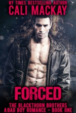 Forced: A Bad Boy Billionaire Romance (The Blackthorn Brothers Book 1) - Cali MacKay
