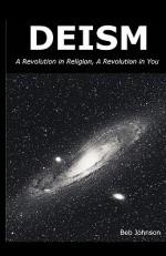 Deism: A Revolution in Religion - A Revolution in You - Bob Johnson