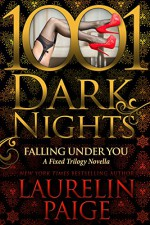 Falling Under You: A Fixed Trilogy Novella (1001 Dark Nights) - Laurelin Paige