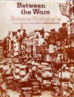 Between the Wars: Britain in photographs - Julian Symons