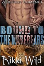 Bound To The Werebears - Nikki Wild