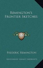 Remington's Frontier Sketches - Frederic Remington