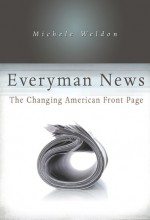 Everyman News: The Changing American Front Page - Michele Weldon