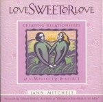 Love Sweeter Love: Creating Relationships Of Simplicity And Spirit - Jann Mitchell, Susan Jeffers