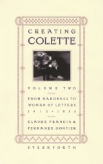 Creating Colette: From Baroness To Woman Of Letters, 1912 1954 (Creating Colette) - Claude Francis, Fernande Gontier