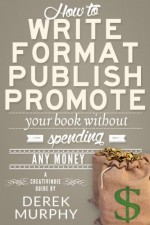 How to Write, Format, Publish and Promote your Book (Without Spending Any Money) - Derek Murphy