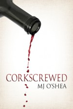 Corkscrewed - M.J. O'Shea