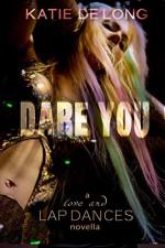 Dare You (Love and Lapdances Book 10) - Katie de Long, Michelle Browne