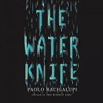 The Water Knife - Paolo Bacigalupi, Almarie Guerra, Audible Studios