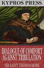 Dialogue of Comfort Against Tribulation - Sir Saint Thomas More
