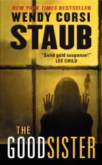 The Good Sister - Wendy Corsi Staub