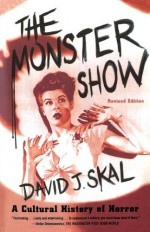 The Monster Show: A Cultural History of Horror; Revised Edition with a New Afterword - David J. Skal