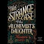 The Strange Case of the Alchemist's Daughter - Kate Reading, Theodora Goss