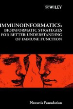 Immunoinformatics: Bioinformatic Strategies for Better Understanding of Immune Function - Gregory Bock, Jamie A. Goode