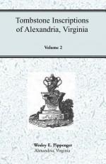 Tombstone Inscriptions of Alexandria, Virginia, Volume 2 - Wesley E. Pippenger