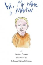 hi, My nAMe is MArtiN (Volume 3) - Heather Zeissler, Rebecca Michael Zeissler