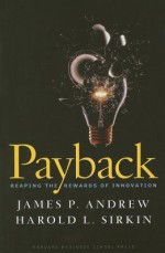 Payback: Reaping the Rewards of Innovation - James P. Andrew, John Butman, Harold L. Sirkin