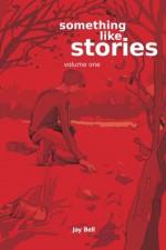 Something Like Stories - Volume One - Jay Bell
