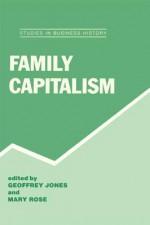 Family Capitalism - Geoffrey Jones, Mary Rose