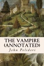 The Vampire (annotated) - John Polidori