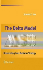 The Delta Model: Reinventing Your Business Strategy - Arnoldo Hax
