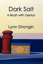 Dark Salt: A Brush with Genius - Lynn Strongin
