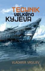 Technik Velkého Kyjeva - Vladimir Vasilev, Владимир Васильев, Konstantin Šindelář