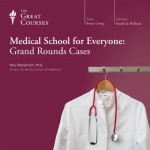 Medical School for Everyone: Grand Rounds Cases - Professor Roy Benaroch, The Great Courses, The Great Courses