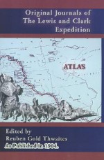 Original Journals of the Lewis and Clark Expedition Atlas (Volume 8) (Journals of the Lewis and Clark Expedition) - Reuben Gold Thwaites