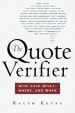 The Quote Verifier: Who Said What, Where, and When - Ralph Keyes