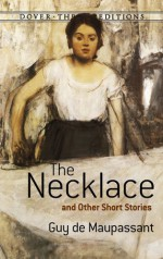 The Necklace and Other Short Stories - Guy de Maupassant