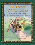 A Pot O' Gold: A Treasury of Irish Stories, Poetry, Folklore, and (of course) Blarney: Pot O'Gold - Kathleen Krull, David McPhail