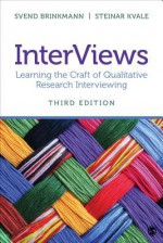 Interviews: Learning the Craft of Qualitative Research Interviewing - Svend Brinkmann, Steinar Kvale