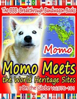 Momo Meets the World Heritage Sites: On the Globe Vol.076-101 - Momo
