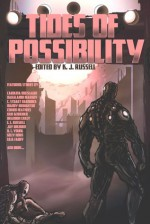 Tides of Possibility - K.J. Russell, Mandy Broughton, David Conyers, Brandon Crilly, Doug D'Elia, Carolina Dolislager, John Grey, C. Stuart Hardwick, Corinn Heathers, Kelly Horn, Erin Kennemer, Haralambi Markov, William Mays, Mark Mills, Duncan Cary Palmer, Richard King Perkins II, E.L. Russel