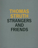 Thomas Struth: Strangers and Friends - Thomas Struth