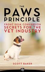 The Paws Principle: Front Desk Conversion Secrets for the Vet Industry - Scott Baker