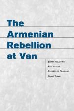 The Armenian Rebellion at Van - Justin McCarthy, Hakan Yavuz, Esat Arslan, Cemalettin Taskiran, Omer Turan