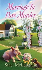 Marriage Is Pure Murder (A Blossom Valley Mystery) - Staci McLaughlin