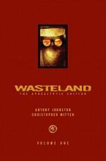 Wasteland: The Apocalyptic Edition Volume 1 - Antony Johnston, Chris Mitten