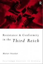 Resistance and Conformity in the Third Reich - Martyn Housden, David Welch