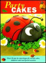 Party Cakes: Over 30 Step-By-Step Designs for Novelty Cakes, Children's Cakes, and Special Occasions - Hermes House
