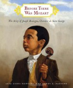 Before There Was Mozart: The Story of Joseph Boulogne, Chevalier de Saint-George - Lesa Cline-Ransome, James E. Ransome