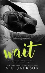 Wait (A Bleeding Stars Stand-Alone Novel) - A.L. Jackson