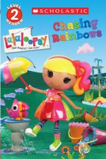 Scholastic Reader Level 2: Lalaloopsy: Chasing Rainbows - Jenne Simon, Prescott Hill