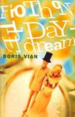 Froth on the Daydream - Boris Vian, Stanley Chapman