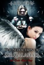 The Seduction of Sir Galahad - J.E. Taylor